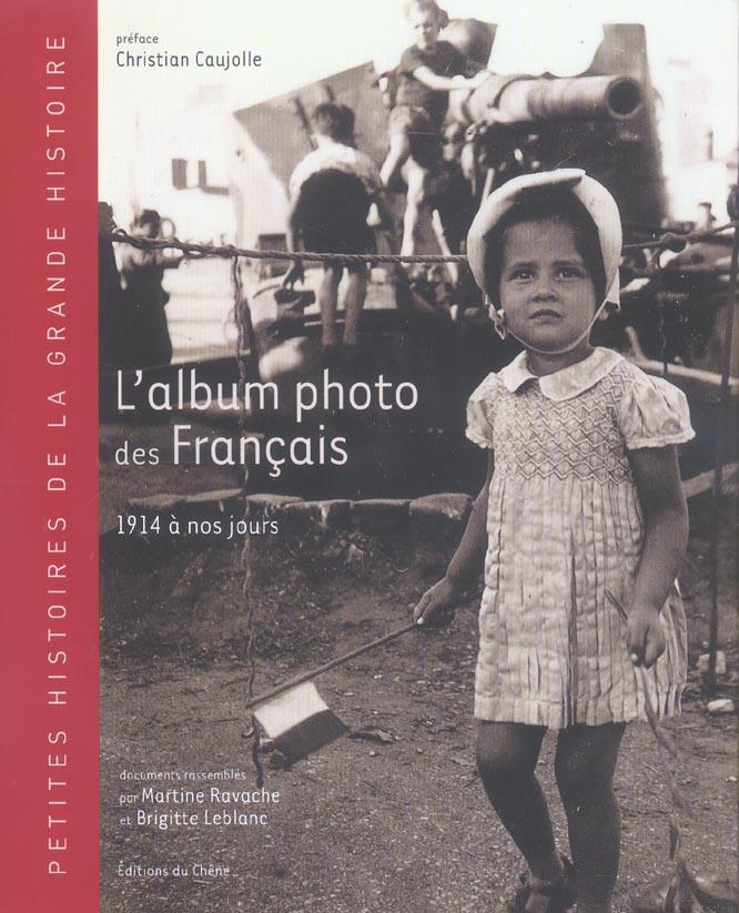 L'album photo des francais ; 1914 a nos jours ; petites histoires de la grande histoire