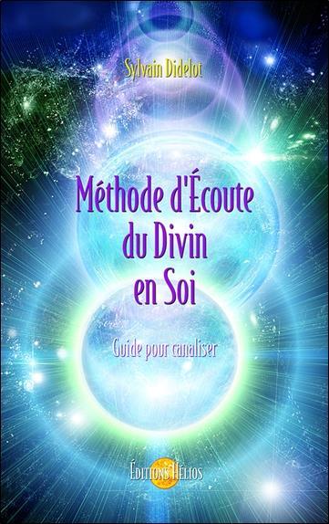 Méthode d'écoute du divin en soi ; guide pour canaliser