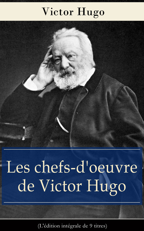 Les chefs-d'oeuvre de Victor Hugo (L'édition intégrale de 9 titres)