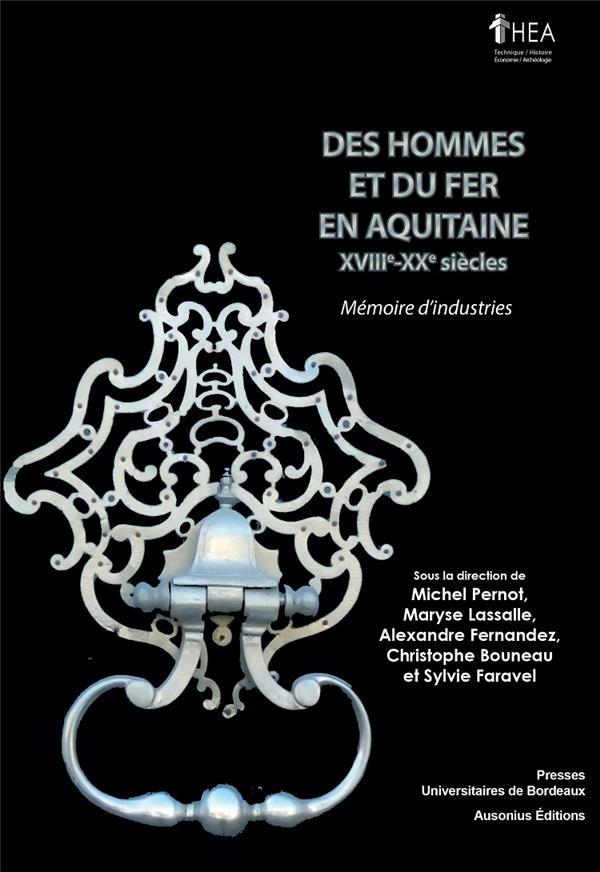 Des hommes et du fer en Aquitaine ; mémoire d'industries