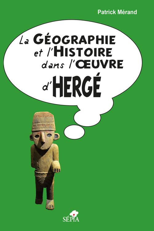 La géographie et l'histoire dans l'oeuvre d'Hergé