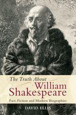 Vente Livre Numérique : The Truth About William Shakespeare: Fact, Fiction and Modern Biograph  - David Ellis