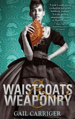 Waistcoats and Weaponry  - Gail Carriger