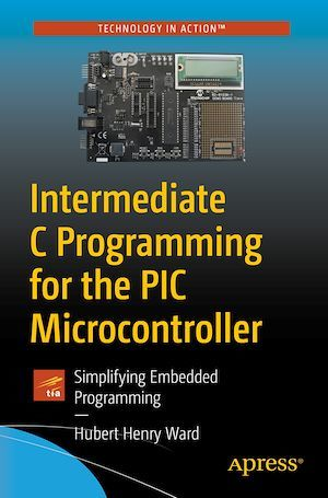 Intermediate C Programming for the PIC Microcontroller