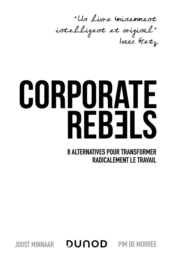 Corporate rebels ; 8 alternatives pour transformer radicalement le travail