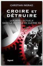 Croire et détruire ; les intellectuels dans la machine de guerre SS