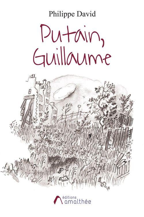 Putain, Guillaume