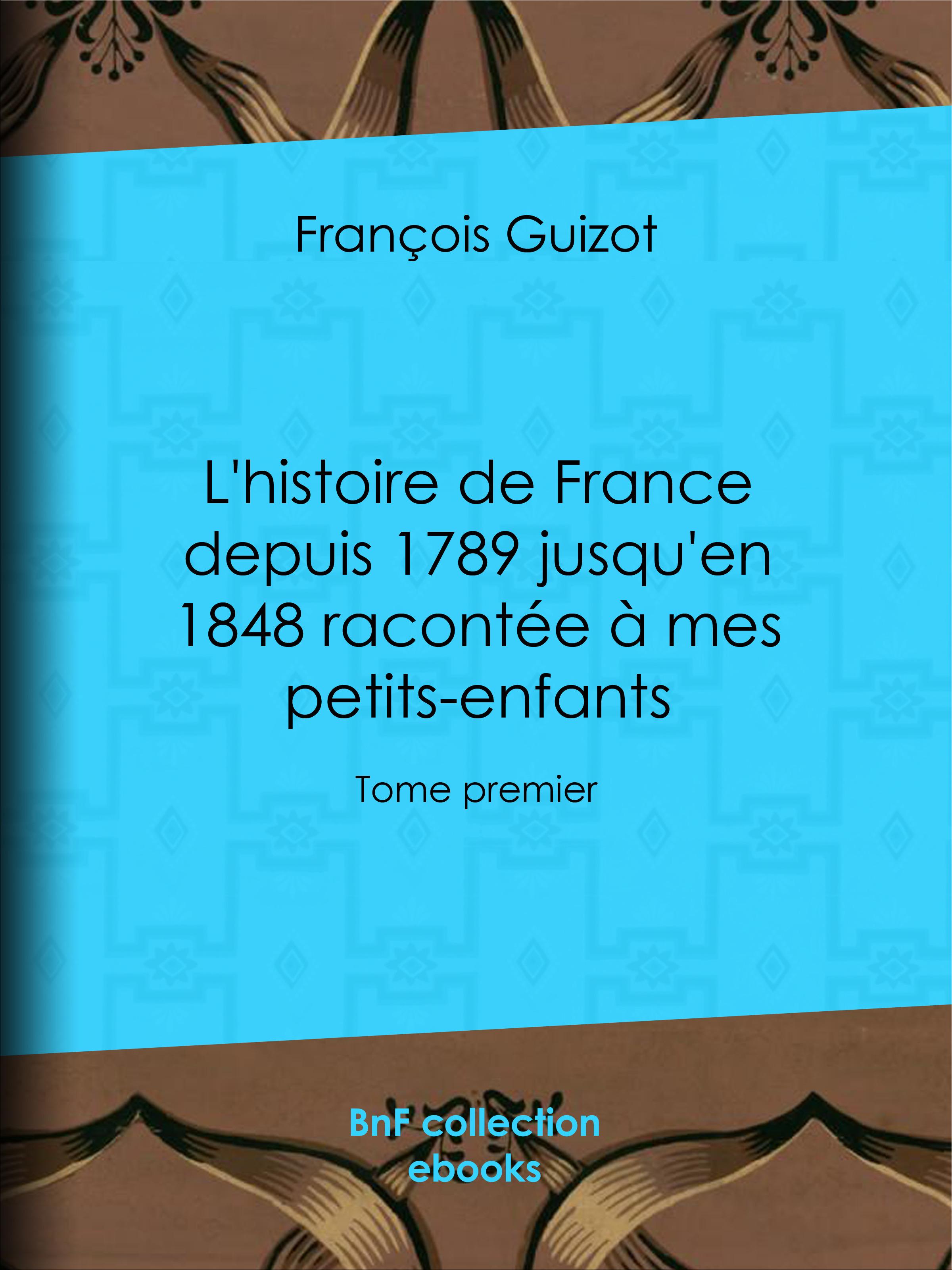 Vente EBooks : L'histoire de France depuis 1789 jusqu'en 1848 racontée à mes petits-enfants  - François GUIZOT