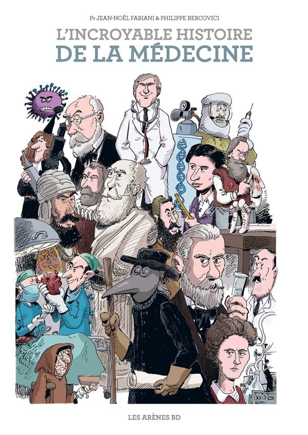L'incroyable histoire de la médecine ; de la préhistoire à nos jours