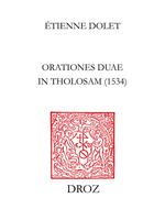 """Les """"Orationes duae in Tholosam"""" d'Etienne Dolet : 1534  - Étienne Dolet"""