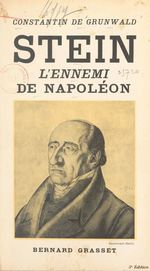 Stein, l'ennemi de Napoléon  - Constantin De Grunwald