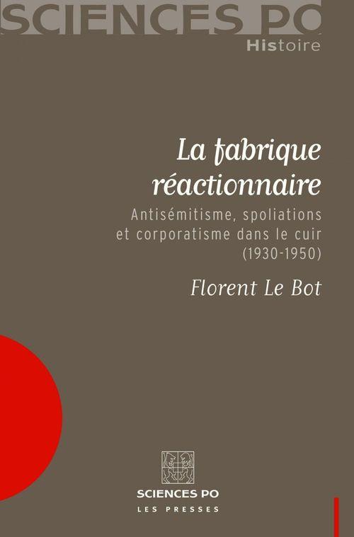La fabrique réactionnaire ; antisémitisme, spoliations et corporatisme dans le cuir (1930-1950)