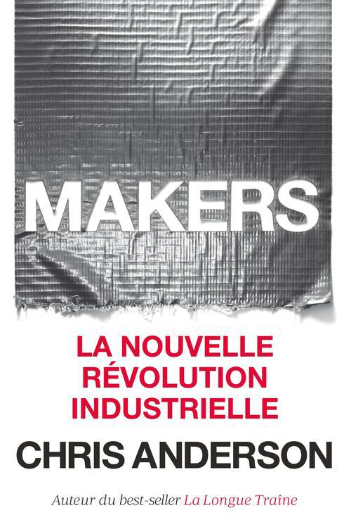 Makers ; la nouvelle révolution industrielle