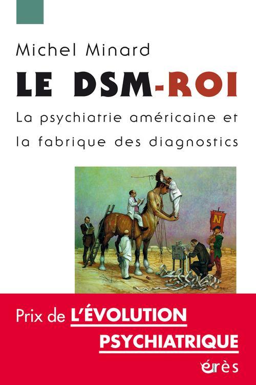 Le DSM-roi ; la psychiatrie américaine et la fabrique des diagnostics
