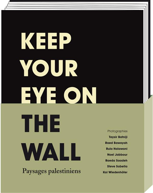 Keep your eye on the wall ; paysages palestiniens