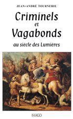 Criminels et vagabonds au siècle des Lumières  - Jean-Andre Tournerie