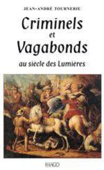 Criminels et vagabonds au siècle des Lumières