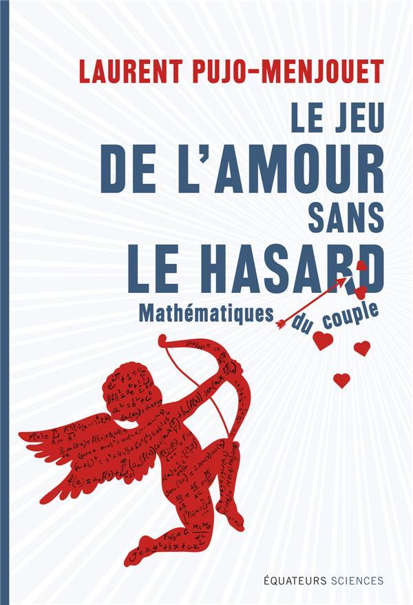 Le jeu de l'amour sans le hasard ; mathématiques du couple
