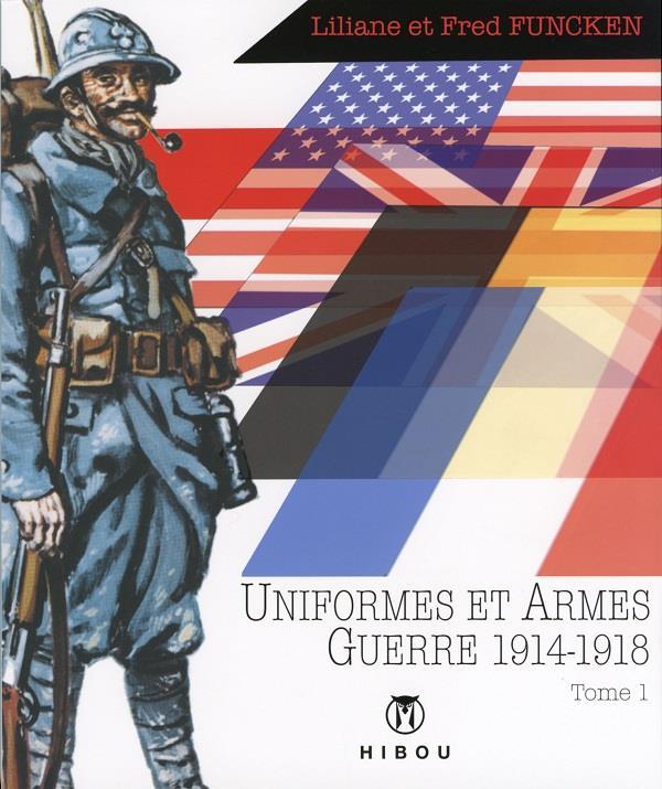 Uniformes et armes des soldats de la guerre 1914-18 t.1