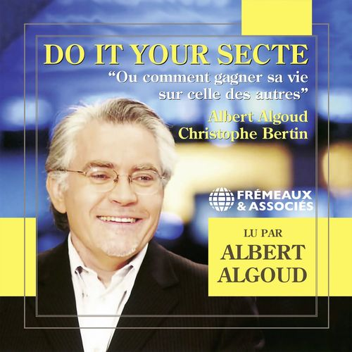 Vente AudioBook : Do It Your Secte. Ou comment gagner sa vie sur celle des autres  - Albert Algoud  - Christophe Bertin