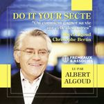 Do It Your Secte. Ou comment gagner sa vie sur celle des autres  - Albert ALGOUD - Albert Algoud - Christophe Bertin