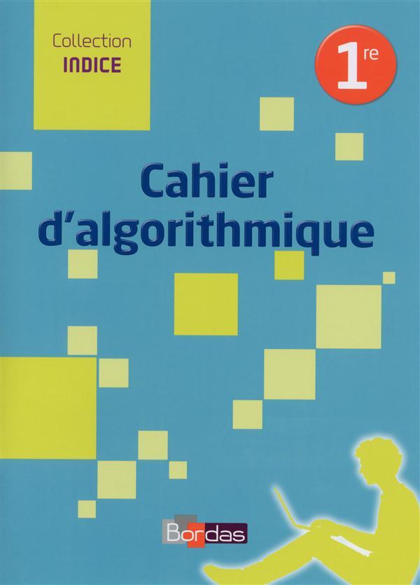 INDICE MATHS ; 1ère ; cahier d'algorithme de l'élève (édition 2016)