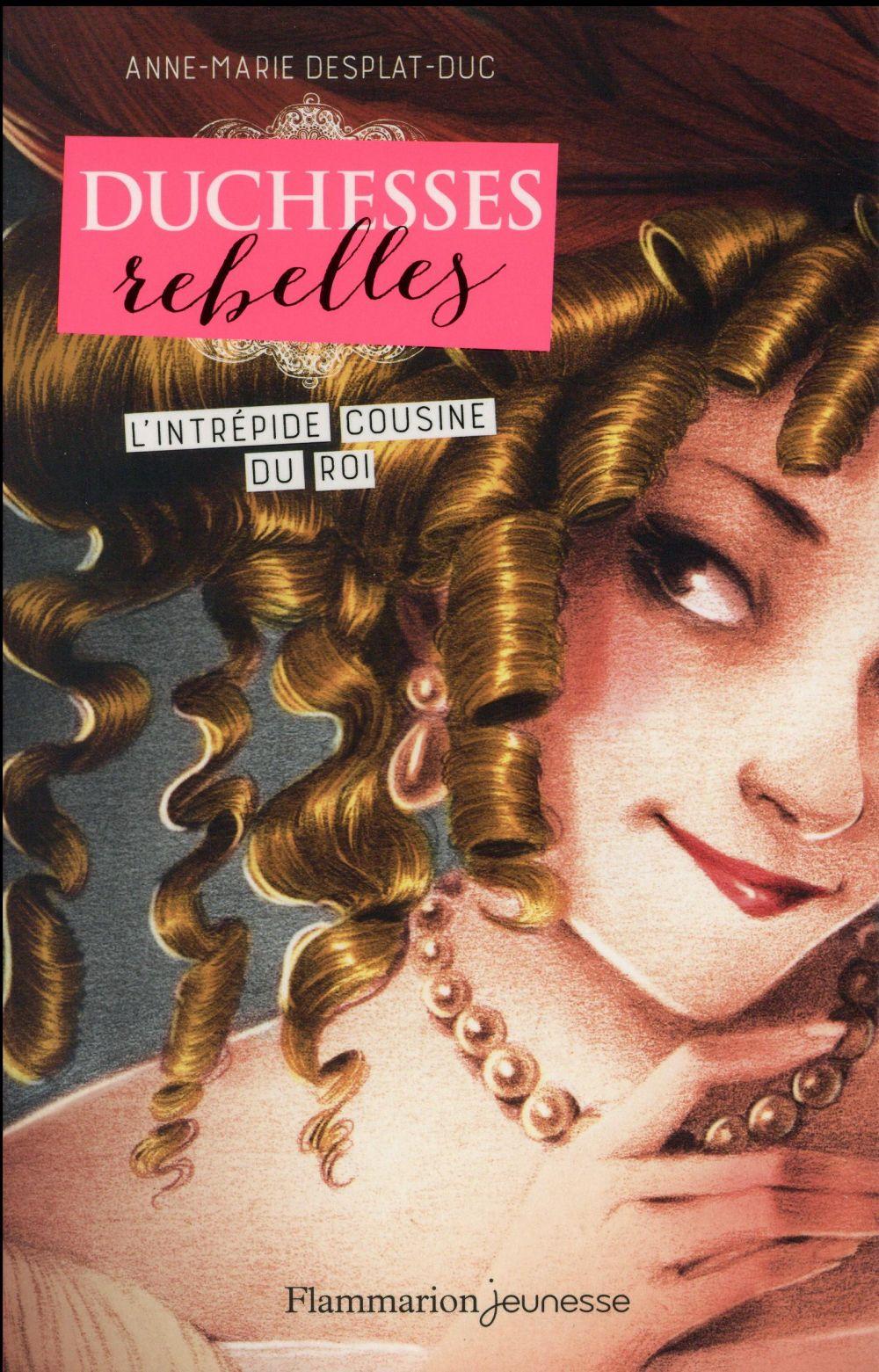 Duchesses rebelles T.1 ; l'intrépide cousine du roi