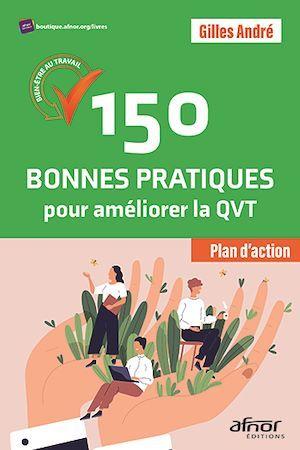 150 bonnes pratiques pour ameliorer la QVT ; bien-être au travail plan d'actions!