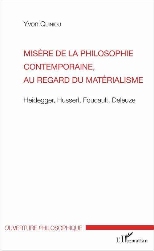 Misère de la philosophie contemporaine au regard du matérialisme ; Heidegger, Husserl, Foucault, Deleuze
