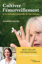 Cultiver l'émerveillement  - Catherine L´Ecuyer - Catherine L'Ecuyer