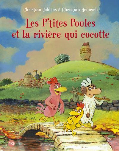 Les P'tites Poules T.18 ; les p'tites poules et la rivière qui cocotte