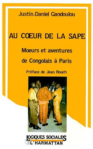 Au coeur de la sape: moeurs et aventures des Congolais à Paris