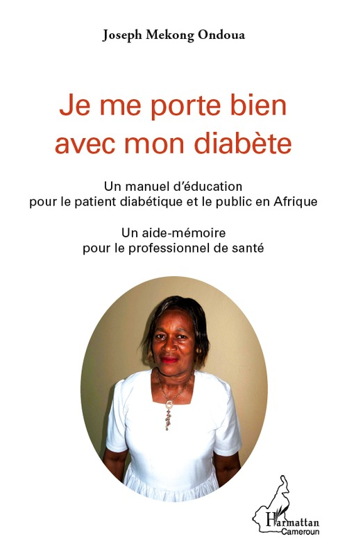 Je me porte bien avec mon diabète ; un manuel d'éducation pour le patient diabétique et le public en Afrique ; un aide-mémoire pour le professionnel de la santé
