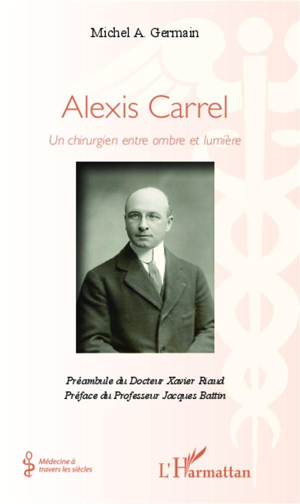 Alexis Carrel ; un chirurgien entre ombre et lumière
