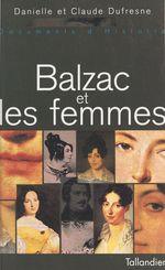 Balzac et les femmes  - Danielle Dufresne - Dufresne - Claude Dufresne