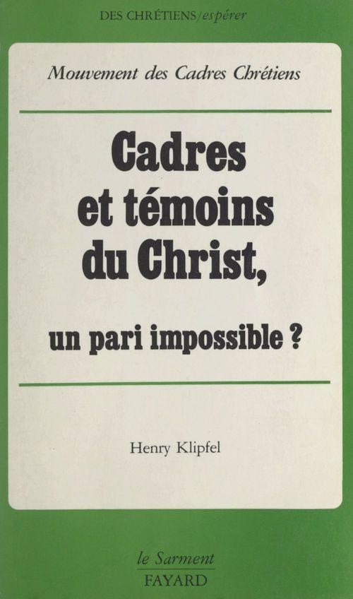 Cadres et témoins du Christ  - Mouvement des cadres chrétiens  - Henry Klipfel