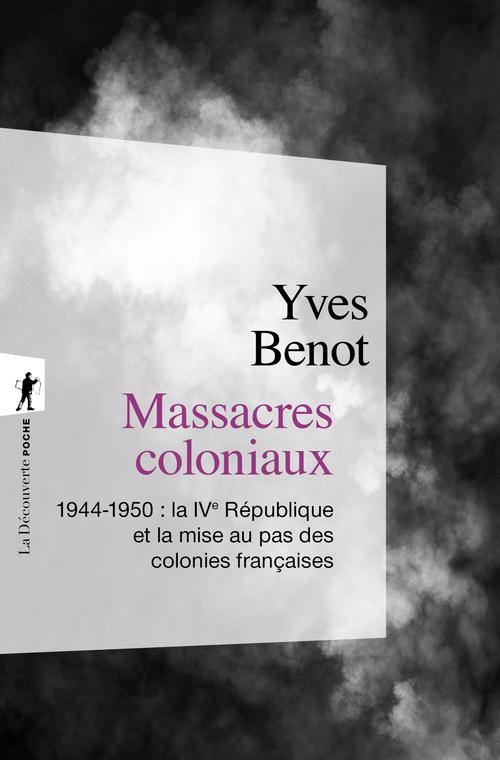 Massacres coloniaux ; 1944-1950 : la IVe République et la mise au pas des colonies françaises