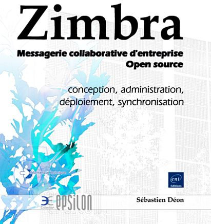 Zimbra ; Messagerie Collaborative D'Entreprise Open Source ; Conception, Administration, Deploiement, Synchronisation