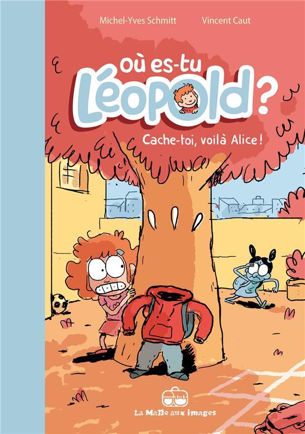 Où es-tu Léopold ? t.2 ; cache-toi, voilà Alice !