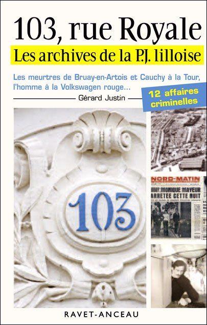 103, rue royale ; les archives de la P.J. lilloise ; les meurtres de Bruay-en-Artois et Cauchy à la Tour, l'homme à la Volswagen rouge...