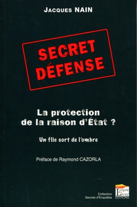 Secret défense ; la protection de la raison d'état ? un flic sort de l'ombre