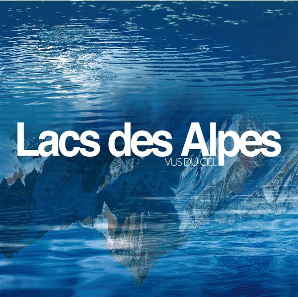 Lacs des Alpes vus du ciel