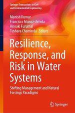 Resilience, Response, and Risk in Water Systems  - Hiroaki Furumai - Francisco Munoz-Arriola - Manish Kumar - Tushara Chaminda