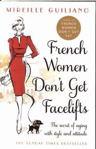 FRENCH WOMEN DON''T GET FACELIFTS: AGING WITH ATTITUDE