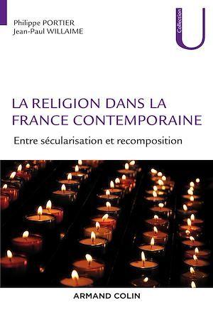 La religion dans la France contemporaine ; entre sécularisation et recomposition