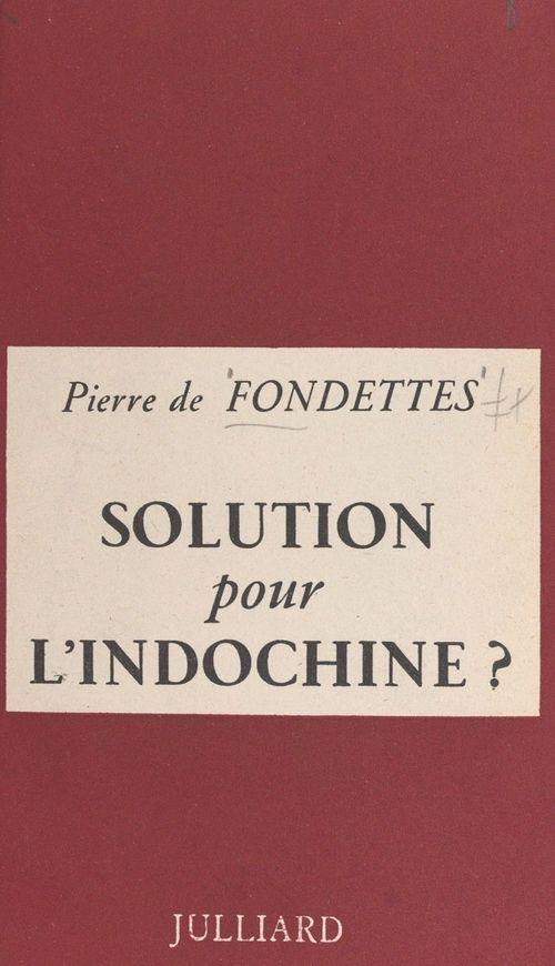 Solution pour l'Indochine ?  - Pierre De Fondettes