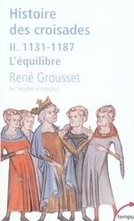 Histoire des croisades t.2 ; 1131-1187, l'équilibre