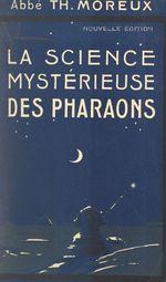 La science mystérieuse des pharaons  - Theophile Moreux