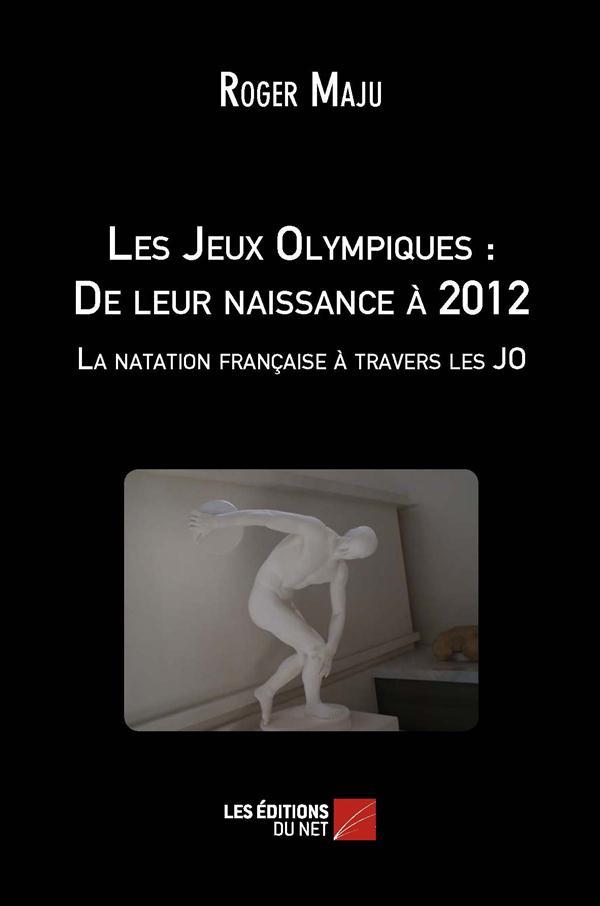 Les jeux olympiques : de leur naissance a 2012  - la natation francaise a travers les jo