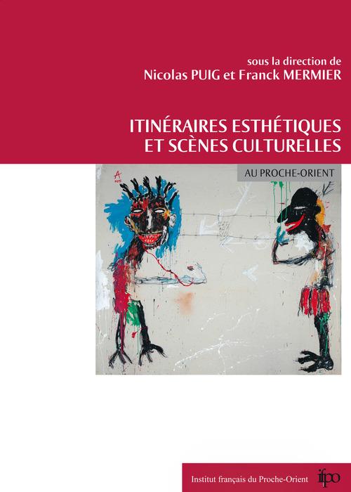 Itinéraires esthétiques et scènes culturelles au Proche-Orient